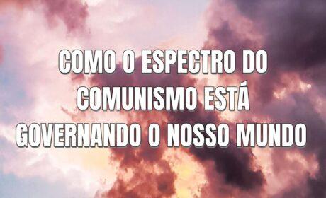 Como o espectro do comunismo está governando o nosso mundo – Sumário